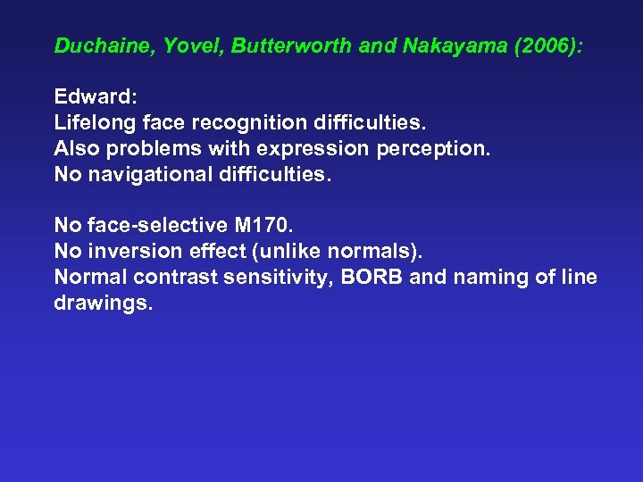 Duchaine, Yovel, Butterworth and Nakayama (2006): Edward: Lifelong face recognition difficulties. Also problems with