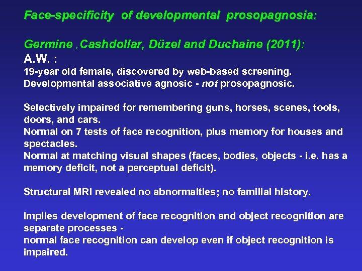 Face-specificity of developmental prosopagnosia: Germine , Cashdollar, Düzel and Duchaine (2011): A. W. :
