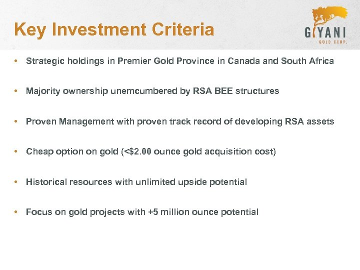 Key Investment Criteria • Strategic holdings in Premier Gold Province in Canada and South