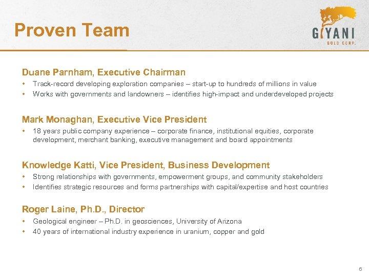 Proven Team Duane Parnham, Executive Chairman • • Track-record developing exploration companies – start-up