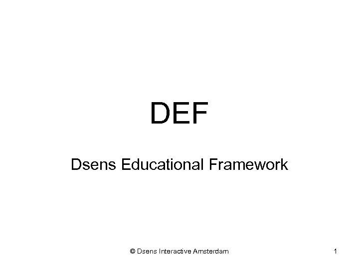 DEF Dsens Educational Framework © Dsens Interactive Amsterdam 1