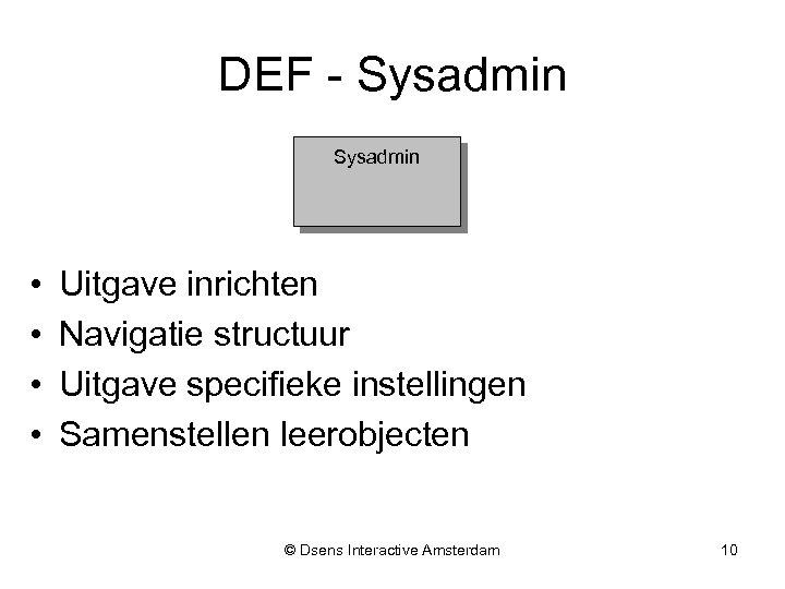 DEF - Sysadmin • • Uitgave inrichten Navigatie structuur Uitgave specifieke instellingen Samenstellen leerobjecten