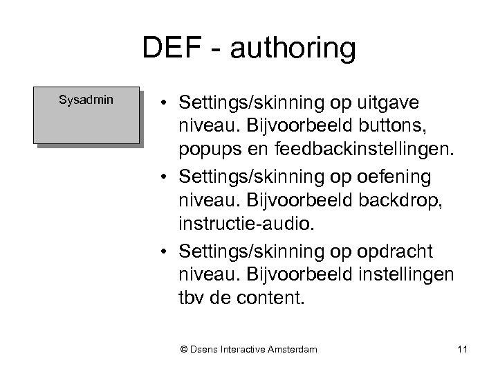DEF - authoring Sysadmin • Settings/skinning op uitgave niveau. Bijvoorbeeld buttons, popups en feedbackinstellingen.
