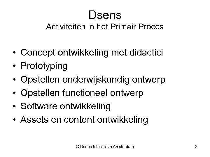 Dsens Activiteiten in het Primair Proces • • • Concept ontwikkeling met didactici Prototyping
