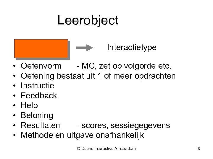 Leerobject Interactietype • • Oefenvorm - MC, zet op volgorde etc. Oefening bestaat uit