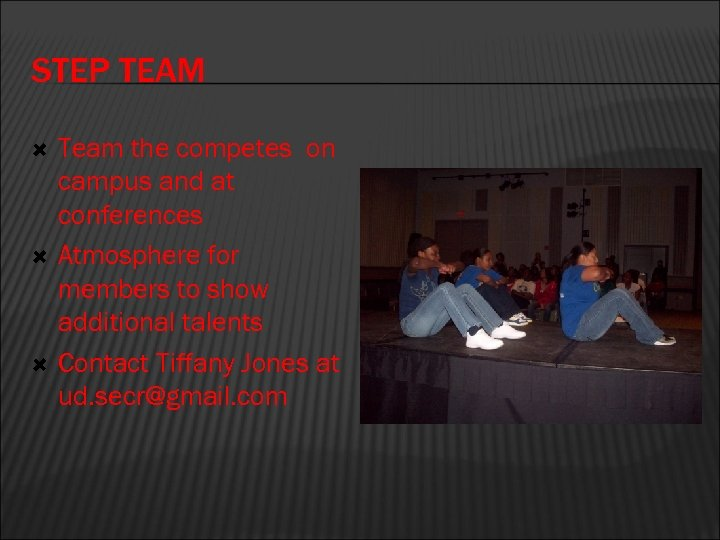 STEP TEAM Team the competes on campus and at conferences Atmosphere for members to