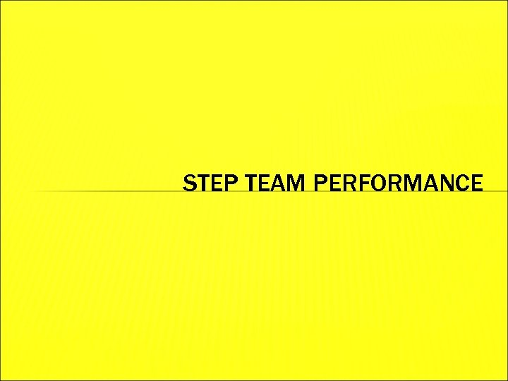 STEP TEAM PERFORMANCE