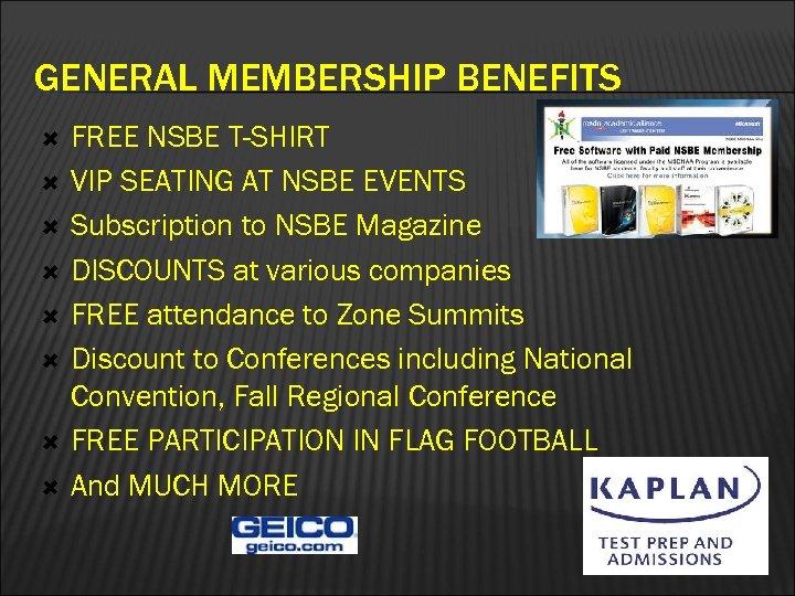GENERAL MEMBERSHIP BENEFITS FREE NSBE T-SHIRT VIP SEATING AT NSBE EVENTS Subscription to NSBE