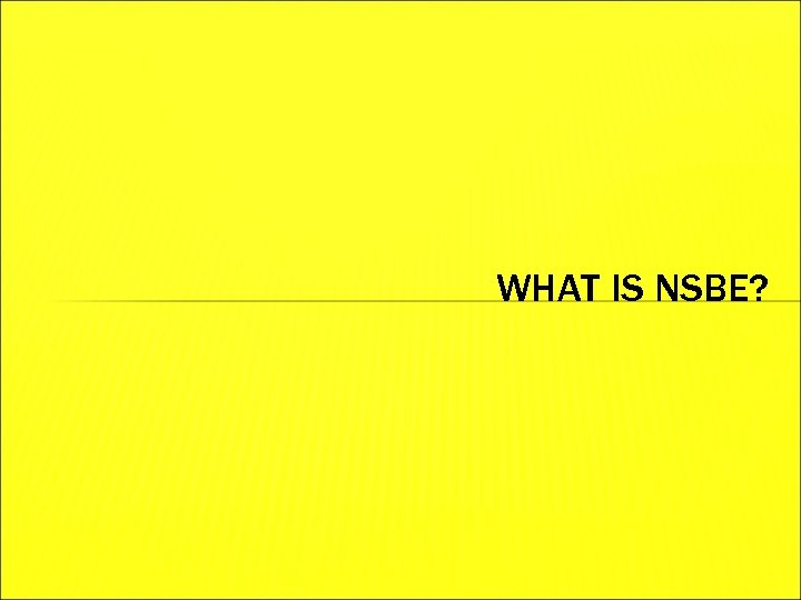 WHAT IS NSBE?
