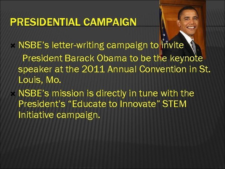 PRESIDENTIAL CAMPAIGN NSBE's letter-writing campaign to invite President Barack Obama to be the keynote