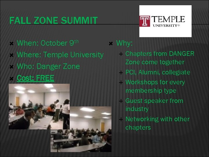 FALL ZONE SUMMIT When: October 9 th Where: Temple University Who: Danger Zone Cost:
