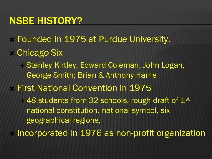 NSBE HISTORY? Founded in 1975 at Purdue University. Chicago Six Stanley Kirtley, Edward Coleman,