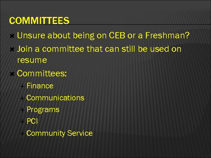 COMMITTEES Unsure about being on CEB or a Freshman? Join a committee that can