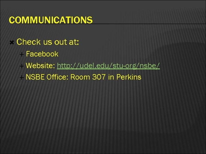 COMMUNICATIONS Check us out at: Facebook Website: http: //udel. edu/stu-org/nsbe/ NSBE Office: Room 307