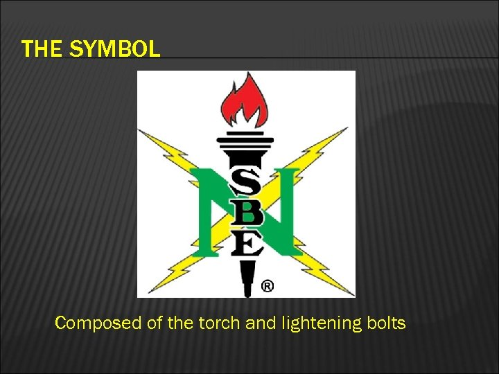 THE SYMBOL Composed of the torch and lightening bolts