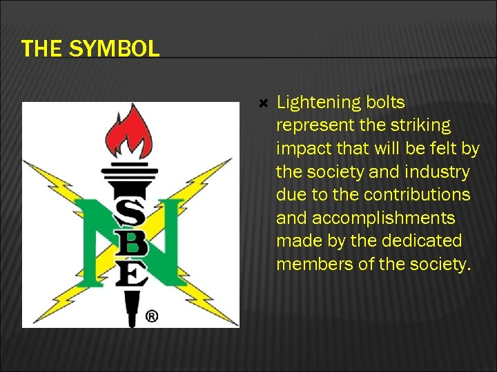 THE SYMBOL Lightening bolts represent the striking impact that will be felt by the