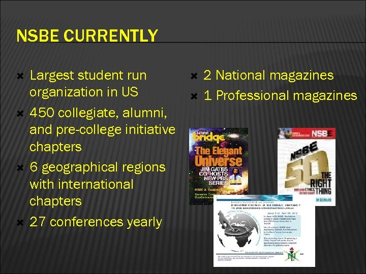 NSBE CURRENTLY Largest student run organization in US 450 collegiate, alumni, and pre-college initiative