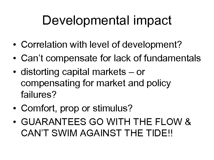 Developmental impact • Correlation with level of development? • Can't compensate for lack of
