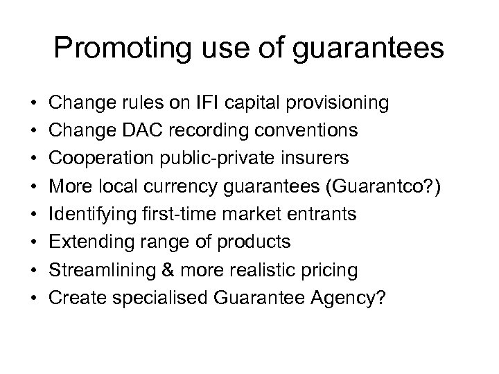 Promoting use of guarantees • • Change rules on IFI capital provisioning Change DAC