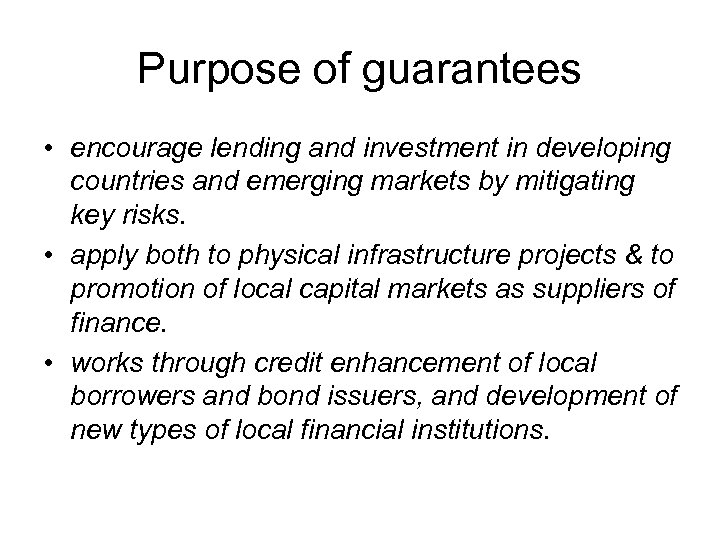 Purpose of guarantees • encourage lending and investment in developing countries and emerging markets