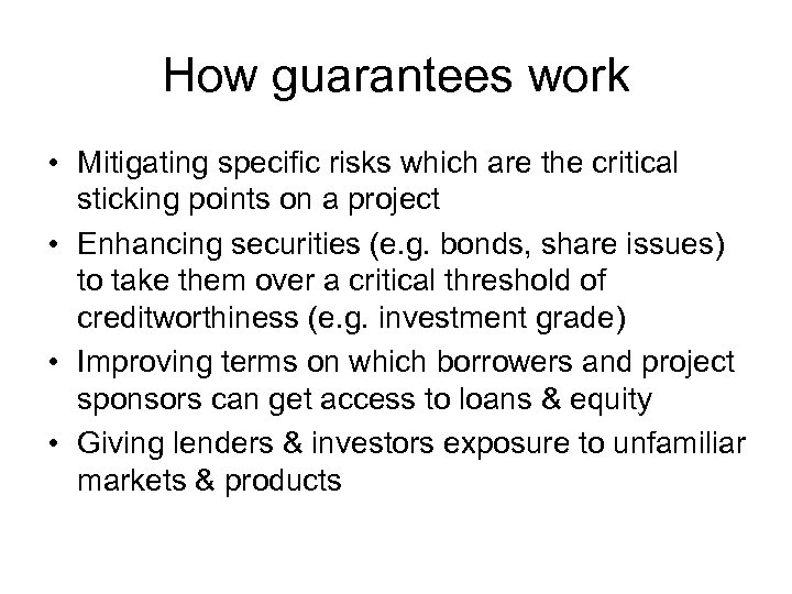 How guarantees work • Mitigating specific risks which are the critical sticking points on