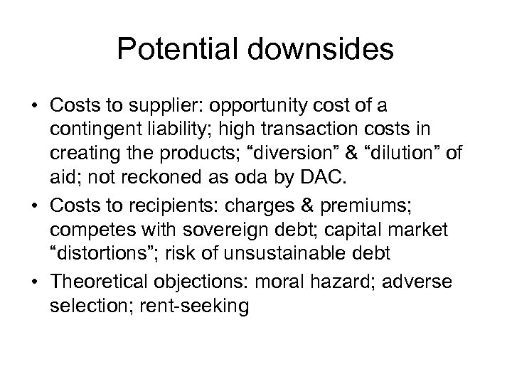 Potential downsides • Costs to supplier: opportunity cost of a contingent liability; high transaction