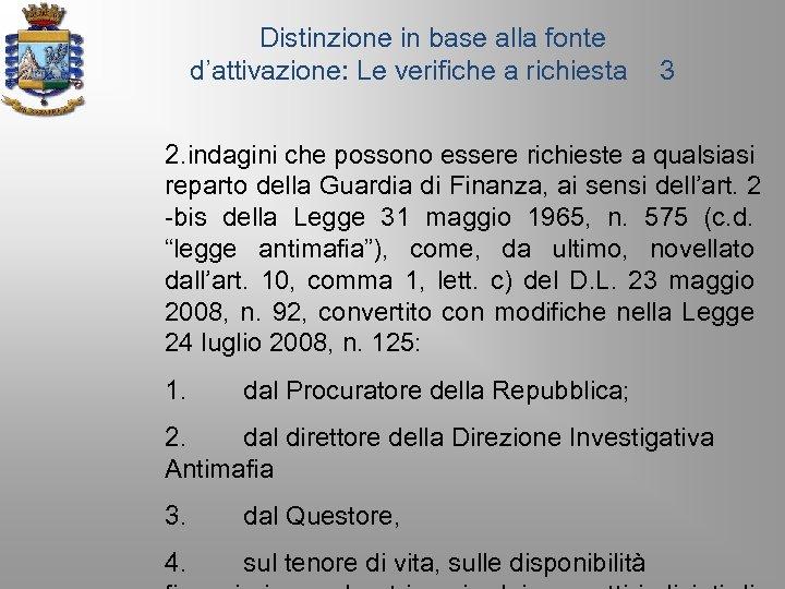 Distinzione in base alla fonte d'attivazione: Le verifiche a richiesta 3 2. indagini che