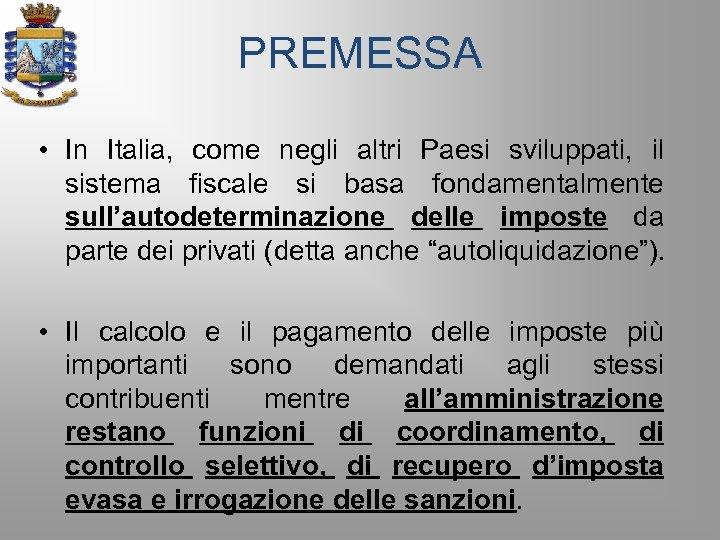 PREMESSA • In Italia, come negli altri Paesi sviluppati, il sistema fiscale si basa