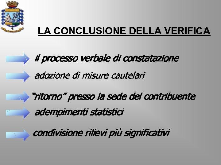 """LA CONCLUSIONE DELLA VERIFICA il processo verbale di constatazione adozione di misure cautelari """"ritorno"""""""