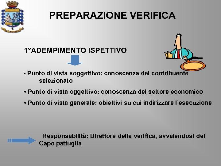 PREPARAZIONE VERIFICA 1°ADEMPIMENTO ISPETTIVO • Punto di vista soggettivo: conoscenza del contribuente selezionato •