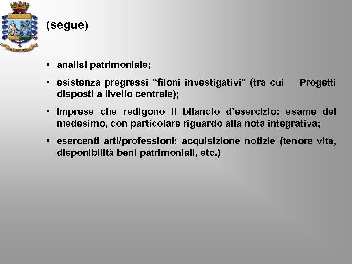 """(segue) • analisi patrimoniale; • esistenza pregressi """"filoni investigativi"""" (tra cui disposti a livello"""