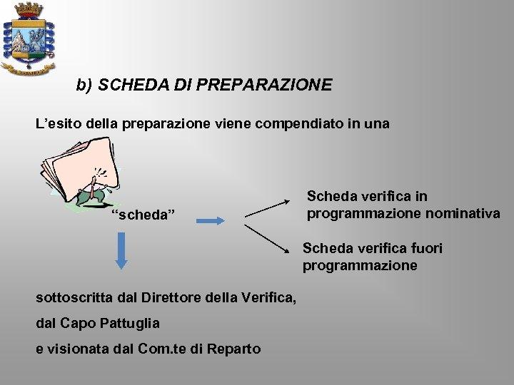 """b) SCHEDA DI PREPARAZIONE L'esito della preparazione viene compendiato in una """"scheda"""" Scheda verifica"""