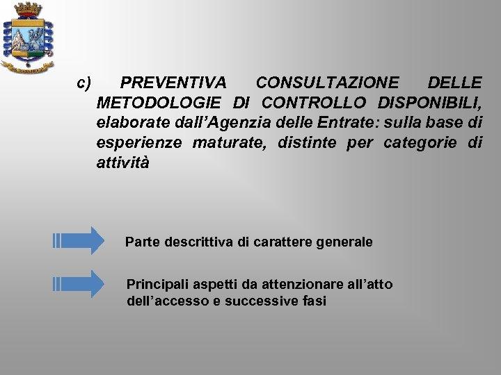 c) PREVENTIVA CONSULTAZIONE DELLE METODOLOGIE DI CONTROLLO DISPONIBILI, elaborate dall'Agenzia delle Entrate: sulla base