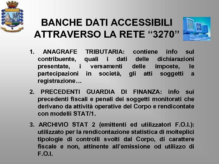 """BANCHE DATI ACCESSIBILI ATTRAVERSO LA RETE """" 3270"""" 1. ANAGRAFE TRIBUTARIA: contiene info sul"""