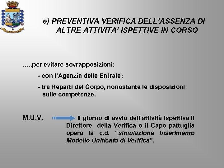 e) PREVENTIVA VERIFICA DELL'ASSENZA DI ALTRE ATTIVITA' ISPETTIVE IN CORSO …. . per evitare