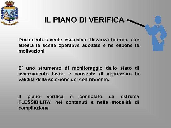 IL PIANO DI VERIFICA Documento avente esclusiva rilevanza interna, che attesta le scelte operative