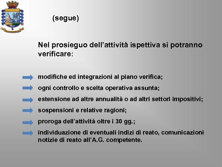 (segue) Nel prosieguo dell'attività ispettiva si potranno verificare: modifiche ed integrazioni al piano verifica;