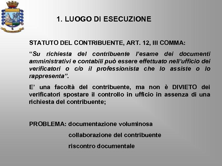 """1. LUOGO DI ESECUZIONE STATUTO DEL CONTRIBUENTE, ART. 12, III COMMA: """"Su richiesta del"""