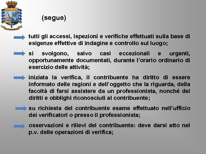 (segue) tutti gli accessi, ispezioni e verifiche effettuati sulla base di esigenze effettive di