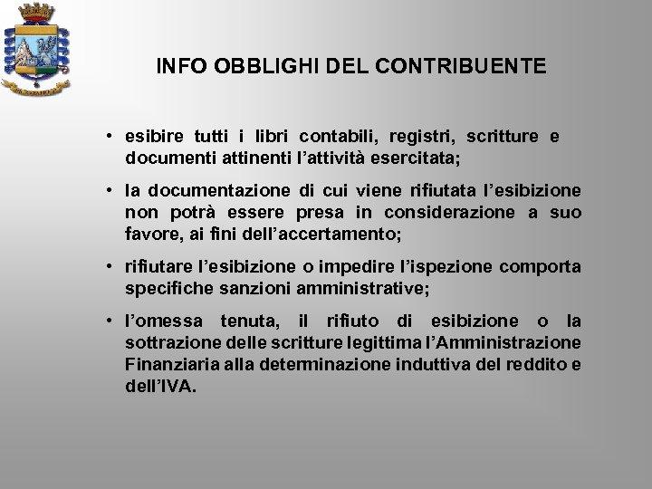INFO OBBLIGHI DEL CONTRIBUENTE • esibire tutti i libri contabili, registri, scritture e documenti