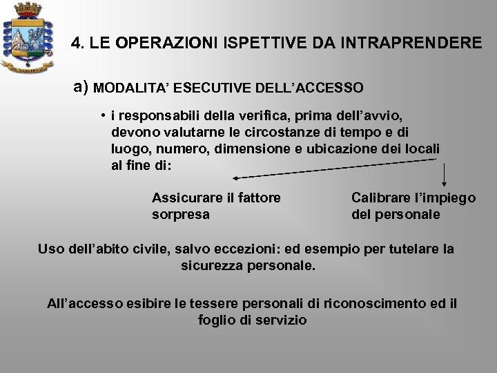 4. LE OPERAZIONI ISPETTIVE DA INTRAPRENDERE a) MODALITA' ESECUTIVE DELL'ACCESSO • i responsabili della
