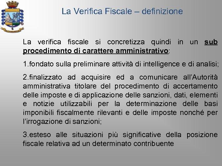 La Verifica Fiscale – definizione La verifica fiscale si concretizza quindi in un sub