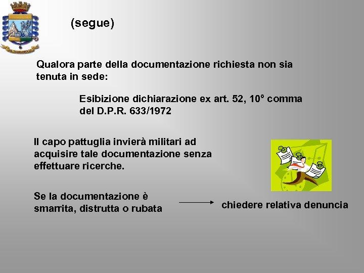 (segue) Qualora parte della documentazione richiesta non sia tenuta in sede: Esibizione dichiarazione ex