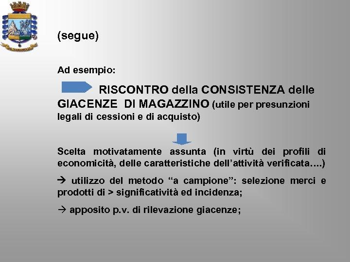 (segue) Ad esempio: RISCONTRO della CONSISTENZA delle GIACENZE DI MAGAZZINO (utile per presunzioni legali