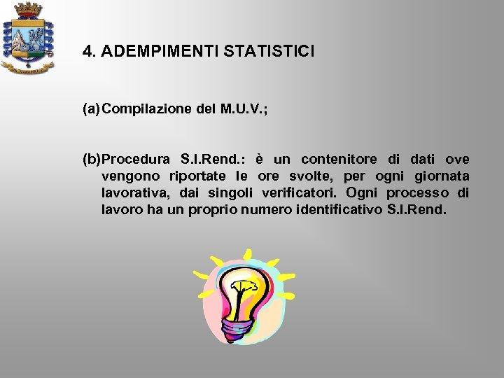 4. ADEMPIMENTI STATISTICI (a) Compilazione del M. U. V. ; (b) Procedura S. I.