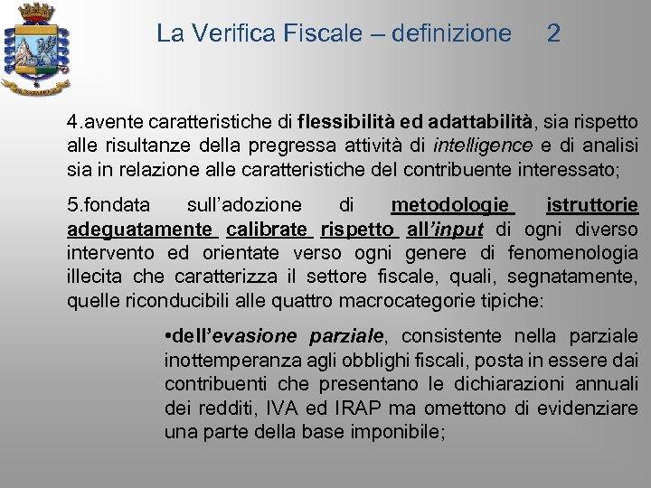La Verifica Fiscale – definizione 2 4. avente caratteristiche di flessibilità ed adattabilità, sia