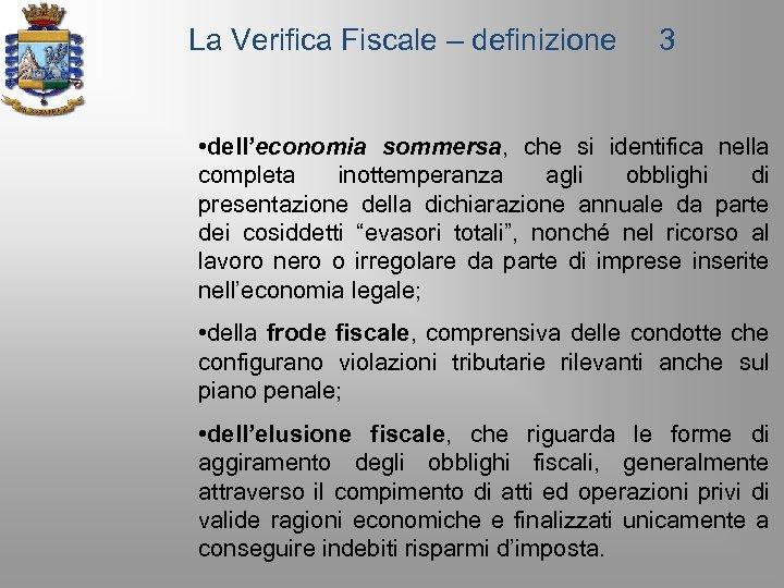La Verifica Fiscale – definizione 3 • dell'economia sommersa, che si identifica nella completa