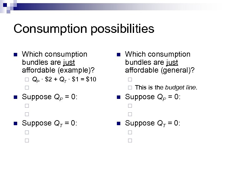 Consumption possibilities n Which consumption bundles are just affordable (example)? ¨ n QP ·