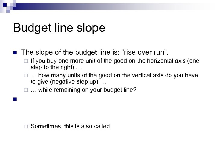 "Budget line slope n The slope of the budget line is: ""rise over run""."