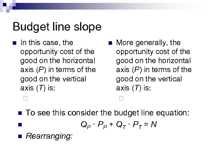 Budget line slope n In this case, the opportunity cost of the good on